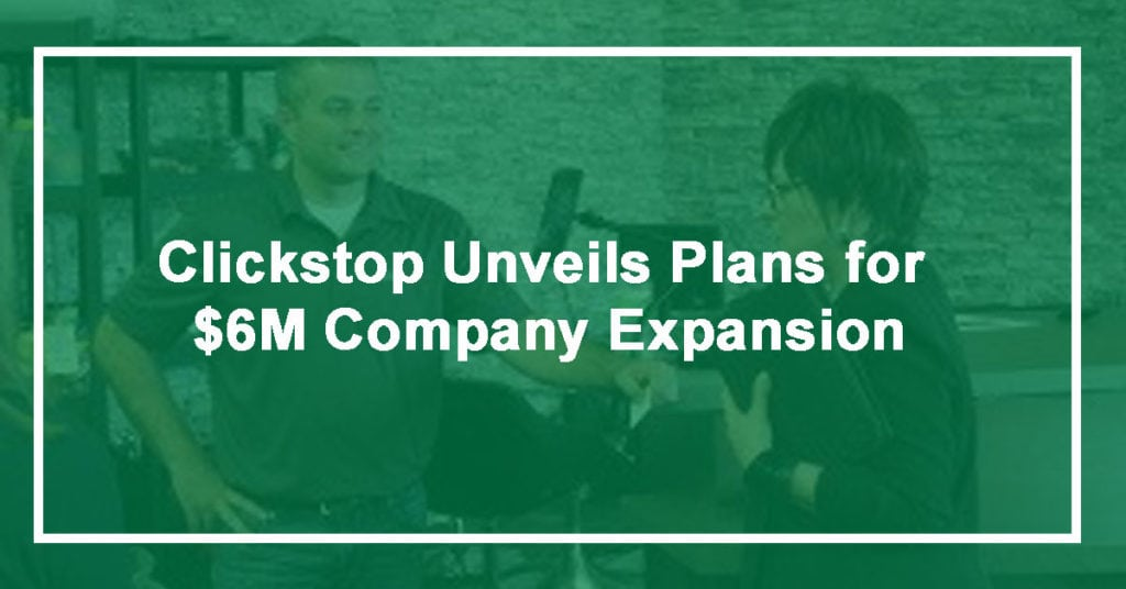 Clickstop Unveils Plans for $6M Company Expansion