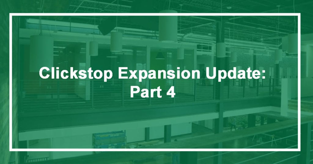 We are getting close! Clickstop Expansion Update