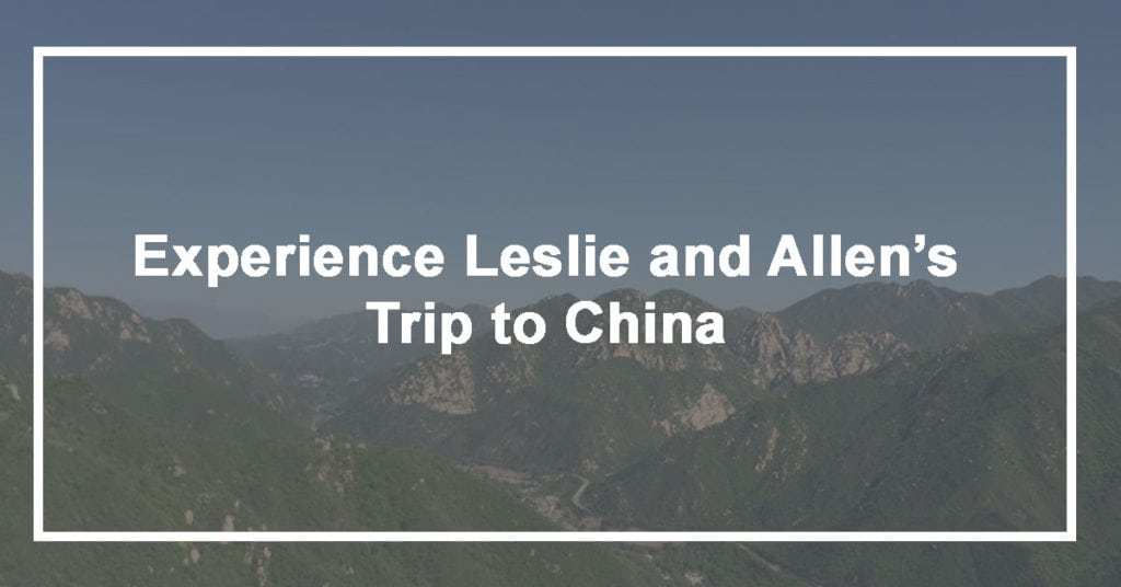 Experience Leslie and Allen's trip to China