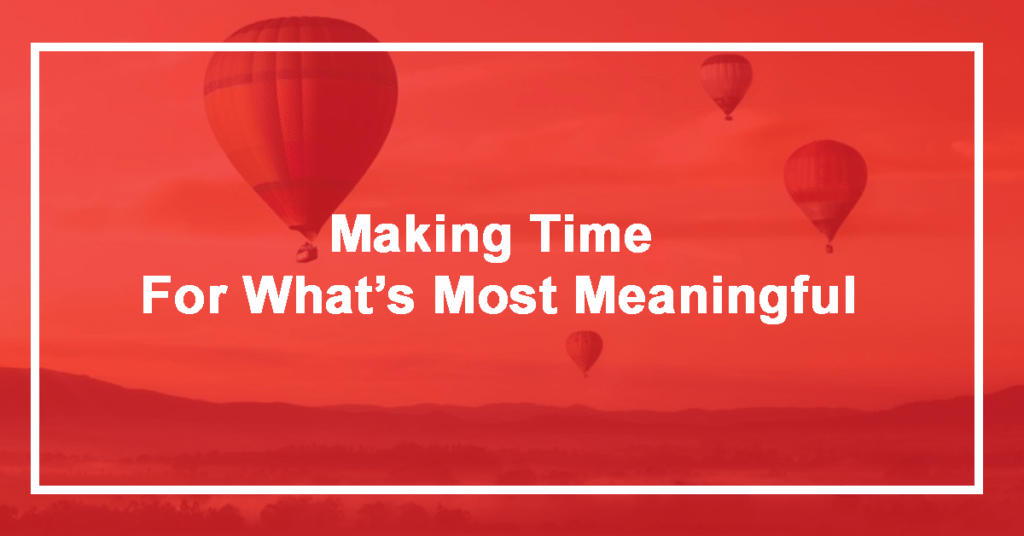 Making Time For What's Most Meaningful