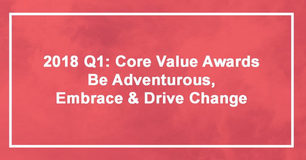 Insights from the Q1 2018 Be Adventurous, Embrace and Drive Change Winner