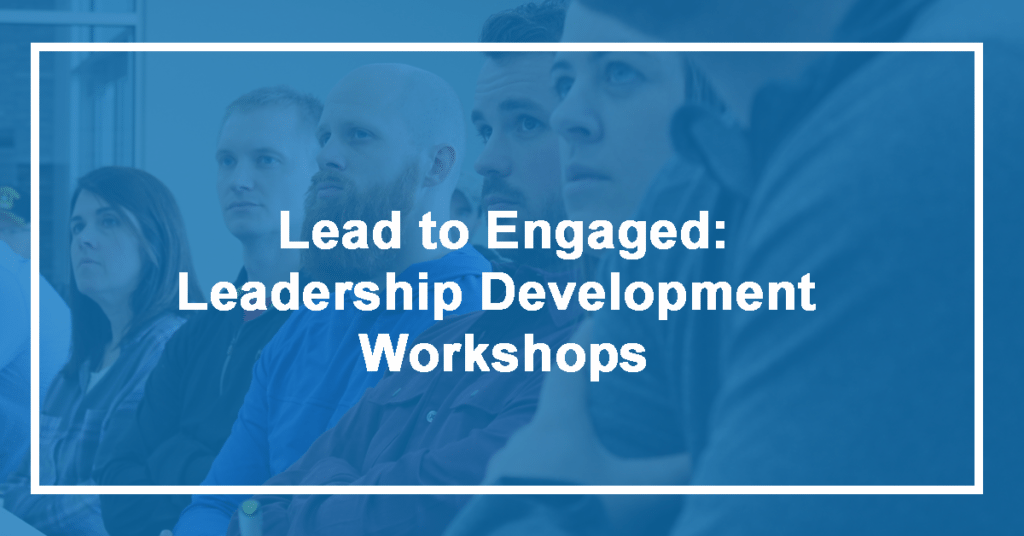 Lead to Engaged: Leadership Development Workshops